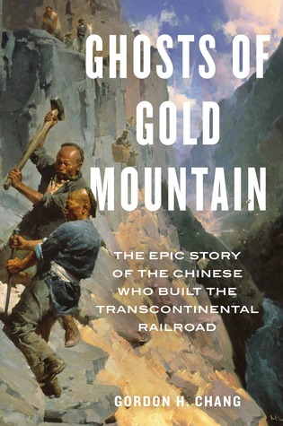 Ghosts of Gold Mountain: The Epic Story of the Chinese Who Built the Transcontinental Railroad