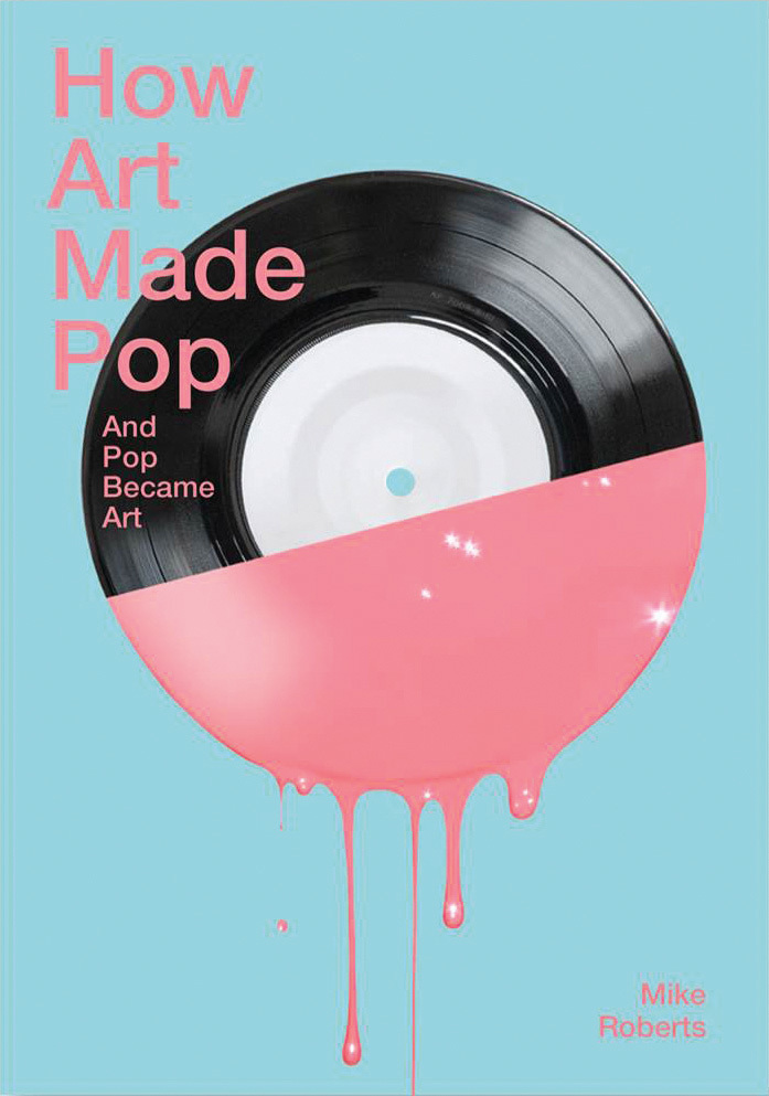 How Art Made Pop and Pop Became Art