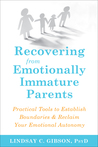 Recovering from Emotionally Immature Parents: How to Reclaim Your Emotional Autonomy and Find Personal Happiness