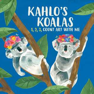 Kahlo's Koalas: The Great Artists Counting Book