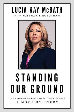 Standing Our Ground: The Triumph of Faith Over Gun Violence: A Mother's Story