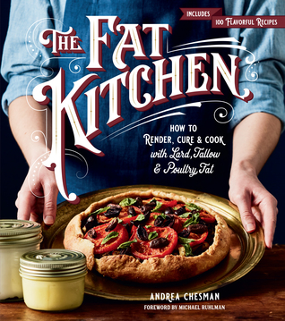 The Fat Kitchen: A Complete Guide to Rendering, Curing, Cooking  Baking with Lard, Tallow  Poultry Fat; 100 Homestyle Recipes