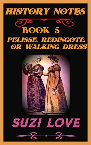 Pelisse, Redingote, or Walking Dress: History Notes Book 5 (History Notes Non-Fiction)