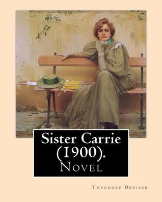 Sister Carrie (1900). By: Theodore Dreiser: Sister Carrie (1900) is a novel by Theodore Dreiser about a young country girl who moves to the big city ... and later becoming a famous actress.