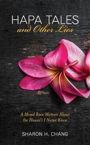Hapa Tales and Other Lies: A Mixed Race Memoir About the Hawai'i I Never Knew