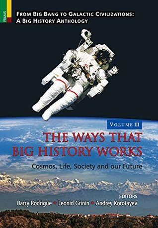 The Ways that Big History Works: Cosmos, Life, Society and our Future