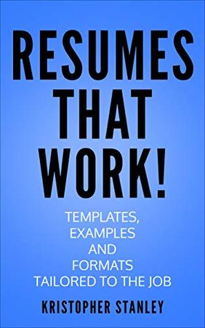 RESUMES THAT WORK!: Templates, Examples and Formats Tailored to the Job.