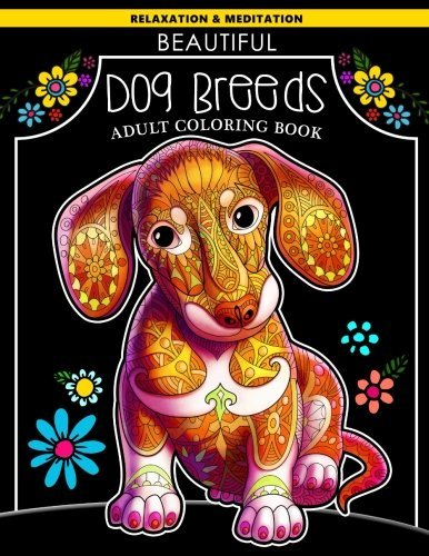 Beautiful Dog Breeds Adult Coloring Book: Dachshund Puppy with Doodles Art for Relaxation and Meditation for Dog Lover
