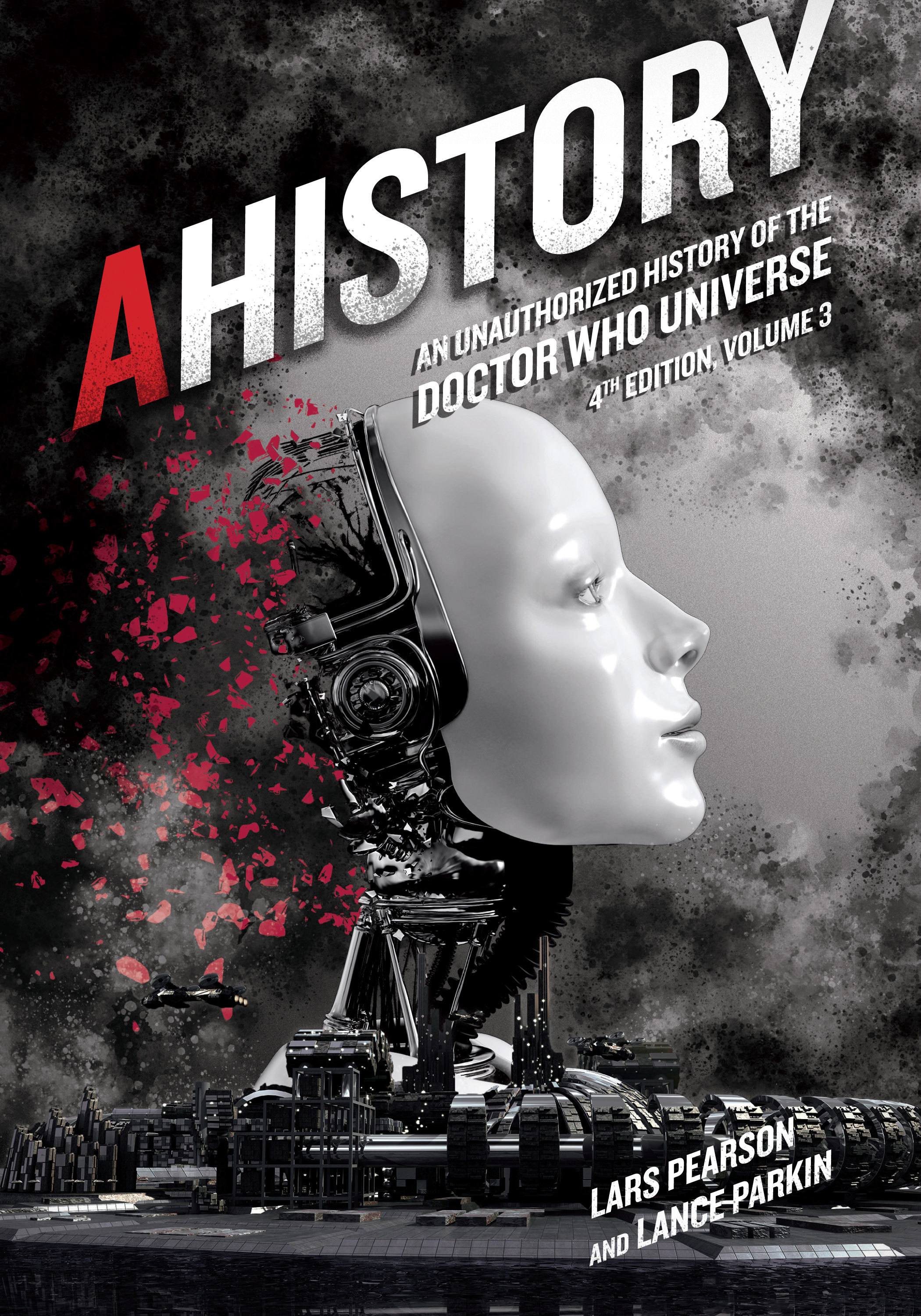 AHistory: An Unauthorized History of the Doctor Who Universe (Fourth Edition Vol. 3)