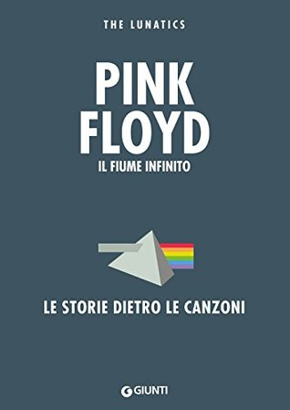 Pink Floyd. Il fiume infinito: Le storie dietro le canzoni