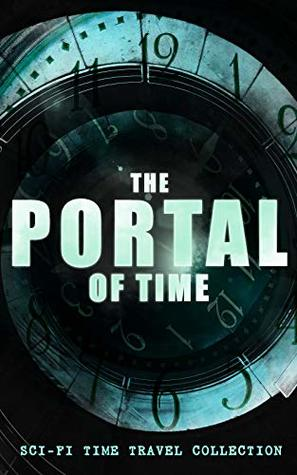 The Portal of Time: Sci-Fi Time Travel Collection