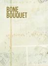 Bone Bouquet: Volume 4, Issue 1: Spring 2013