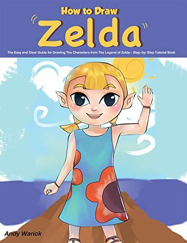How to Draw Zelda: The Easy and Clear Guide for Drawing The Characters from The Legend of Zelda Step-by-Step Tutorial Book