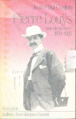 Pierre Louÿs: Une Vie Secrète, 1870 1925