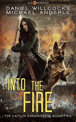 Into The Fire: Age Of Madness - A Kurtherian Gambit Series (The Caitlin Chronicles, #2)