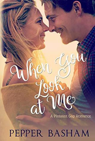 When You Look at Me (Pleasant Gap Romance #2)