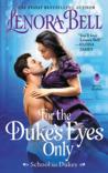 For the Duke's Eyes Only (School for Dukes, #2) by Lenora Bell