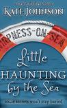 Little Haunting By The Sea: A romantic comedy, with ghosts