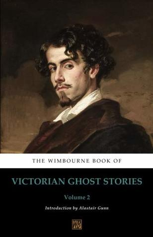 The Wimbourne Book of Victorian Ghost Stories: Volume 2