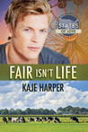 Fair Isn't Life by Kaje Harper