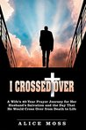 I Crossed Over: A Wife'S 40-Year Prayer Journey for Her Husband'S Salvation and the Day That He Would Cross over from Death to Life