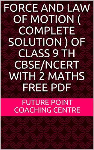 COMPLETE SOLUTION OF 'FORCE AND LAW OF MOTION' CLASS 9 TH CBSE/NCERT WITH 2 MATHS FREE PDF FOR SA1