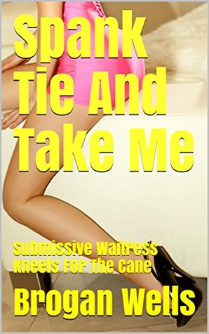 Spank Tie And Take Me: Submissive Waitress Kneels For The Cane