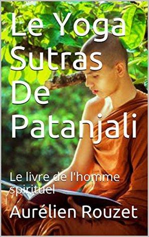 Le Yoga Sutras De Patanjali: Le livre de l'homme spirituel