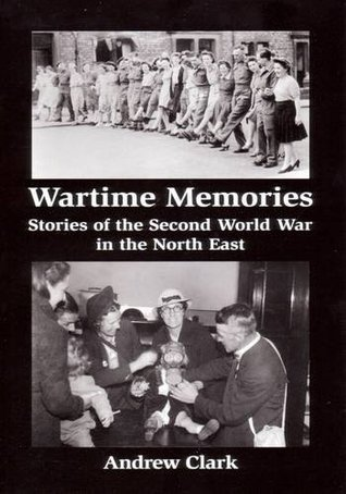 Wartime Memories: Stories of the Second World War in the North East