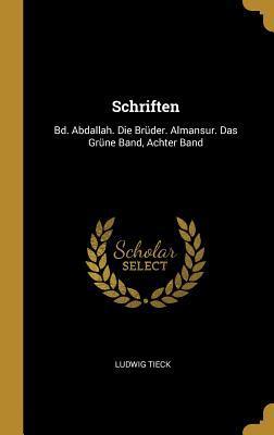 Schriften: Bd. Abdallah. Die Br�der. Almansur. Das Gr�ne Band, Achter Band