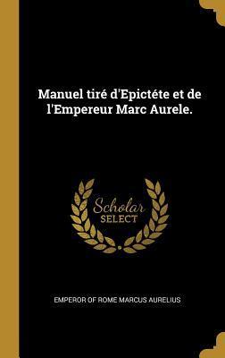 Manuel Tir� d'Epict�te Et de l'Empereur Marc Aurele.