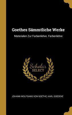 Goethes S�mmtliche Werke: Materialen Zur Farbenlehre. Farbenlehre