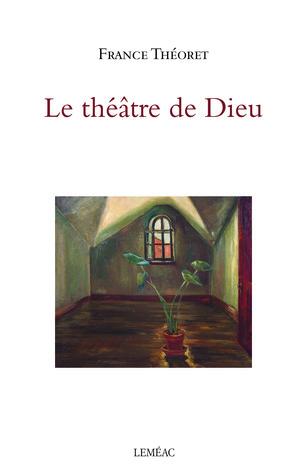 Le théâtre de Dieu by France Théoret