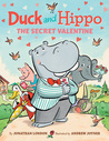 Duck and Hippo: The Secret Valentine (Duck and Hippo #4)