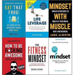 Eat that frog,life leverage,mindset with muscle, how to be fucking awesome,fitness mindset and mindset carol dweck 6 books collection set