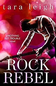 Rock-Rebel-Nothing-but-Trouble-Book-3-Tara-Leigh