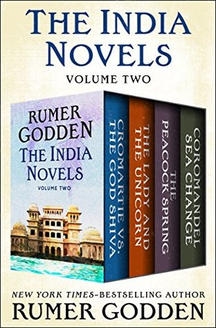 The India Novels Volume Two: Cromartie vs. the God Shiva, The Lady and the Unicorn, The Peacock Spring, and Coromandel Sea Change