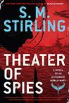 Theater of Spies by S.M. Stirling