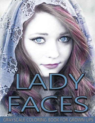 Lady Faces Grayscale Coloring Book for Grown Ups Vol.5: Grayscale Adult Coloring Books Glossy Finish (Photo Coloring Books) (Grayscale Coloring Books) (Grayscale Faces Coloring Books)