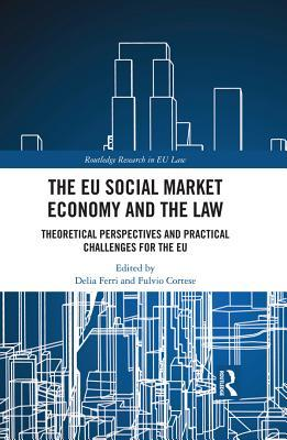 The Eu Social Market Economy and the Law: Theoretical Perspectives and Practical Challenges for the Eu