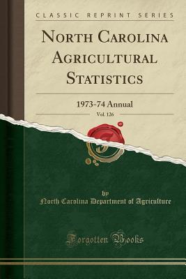 North Carolina Agricultural Statistics, Vol. 126: 1973-74 Annual