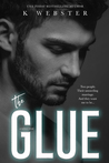 The Glue by K.  Webster