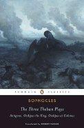 The Three Theban Plays: Antigone, King Oedipus & Oedipus at Colonus