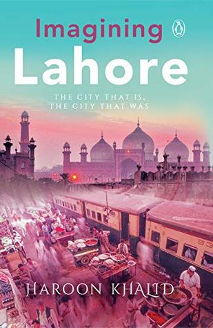 Imagining Lahore: The city that is, the city that was