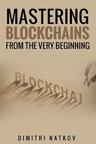 MASTERING BLOCKCHAINS FROM THE VERY BEGINNING
