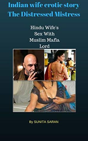 Indian Wife Erotic Story - The Distressed Mistress: Hindu Wife's Sex With Muslim Mafia Lord