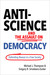 Anti-Science and the Assault on Democracy by Michael J. Thompson