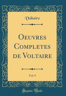 Oeuvres Completes de Voltaire, Vol. 9 (Classic Reprint) par Voltaire