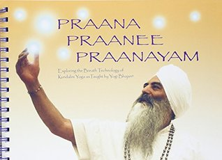 Praana Praanee Praanayam Exploring The Breath Technology Of Kundalini Yoga As Taught By Yogi Bhajan