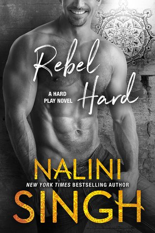 Rebel Hard (Hard Play, #2) - Nalini Singh